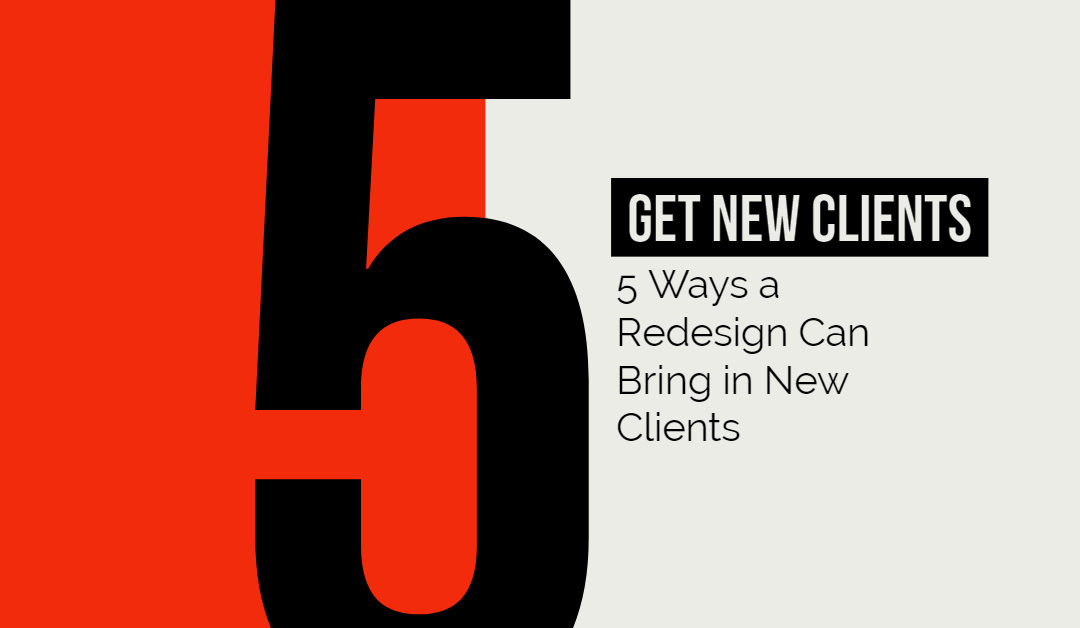 5 Ways a Website Redesign Can Bring in New Clients